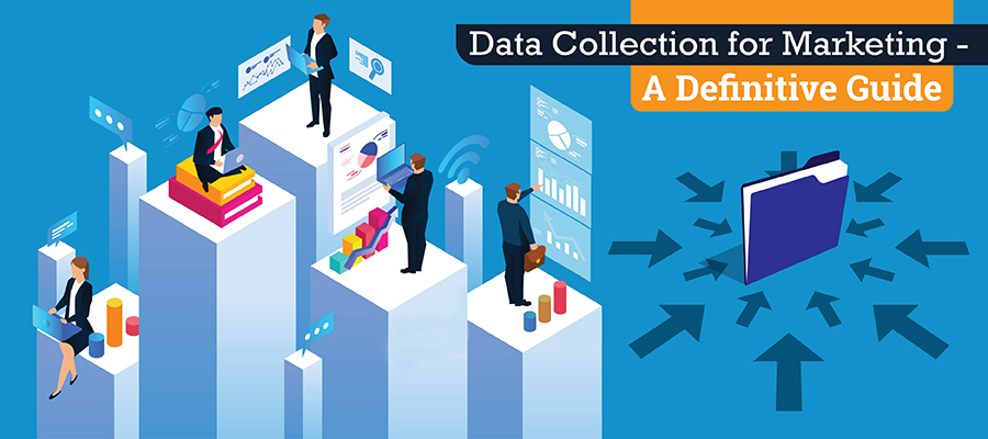 A Definitive Guide to Data Collection for Marketing
